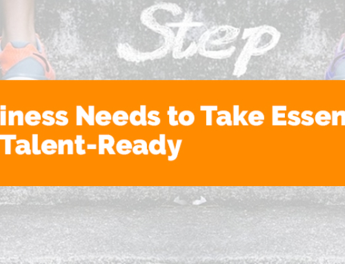 Today's Business Needs to Take Essential Steps to Be Talent-Ready